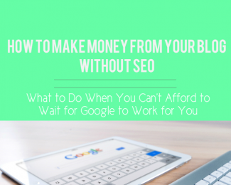 how to make money from your blog without seo, how to make money from your blog without seo blog post image, cover image